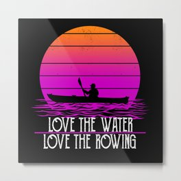 Love the water love the rowing Metal Print