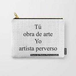Tú obra de arte Yo artista perverso/You work of art Me perverse artist Carry-All Pouch