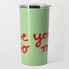 I Love You So Much II Travel Mug