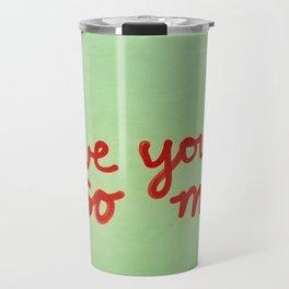 I Love You So Much II Travel Mug