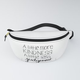 A Little More Kindness a Little Less Judgement Quote Fanny Pack