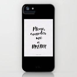 Please, consider me a dream iPhone Case