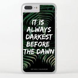 It is   always  darkest  before   the dawn | Motivational Quote Clear iPhone Case