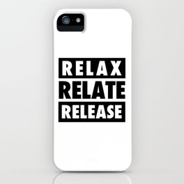 RELAX RELATE RELEASE iPhone Case