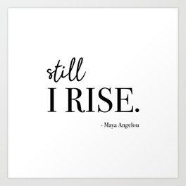 Still I Rise - Maya Angelou Art Print
