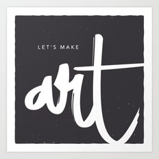 Let's make art. Art Print