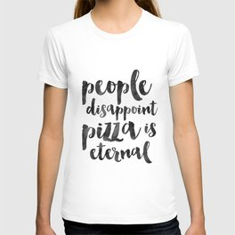 FUNNY PIZZA QUOTE, People Disappoint Pizza Is Eternal,Pizza Party,Kitchen Decor,Kitchen Sign,Pizza S T-shirt