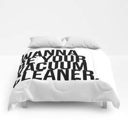 I Wanna Be Your Vacuum Cleaner.  Comforters