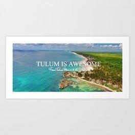 TULUM IS AWESOME BY JOSE LUIS POOL SIERRA Art Print