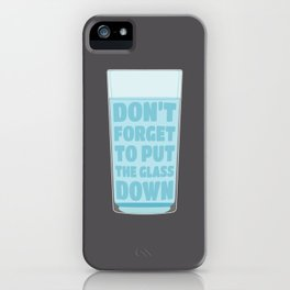 Don't forget to put the glass down. iPhone Case