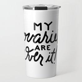 My Ovaries Are Over It! Travel Mug
