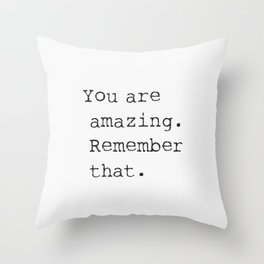 You are amazing. Remember that. Throw Pillow
