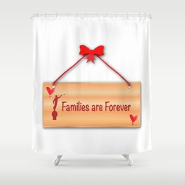 Families Are Forever Sign Shower Curtain