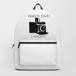 Watch Out, I Shoot Photos! Backpack
