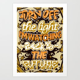 Turn Off The Light I'm Watching Back To The Future Art Print