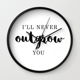 I'll Never Outgrow You Wall Clock