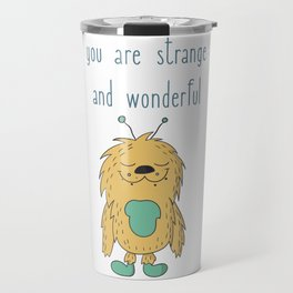 You Are Strange And Wonderful Travel Mug