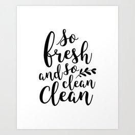 So Fresh and So Clean Art Print
