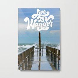 Live to Wander Ocean Pier Metal Print