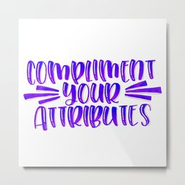 Compliment Your Attributes Metal Print