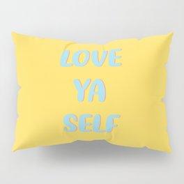 LOVE YA SELF Pillow Sham