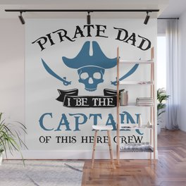 Pirate Dad I Be The Captain Of This Here Crew Wall Mural
