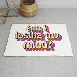 Am I Losing My Mind? Rug