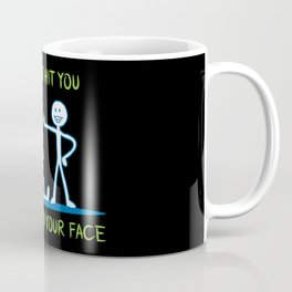 geek Gift: I Did Not Hit You I High Fived Your Face Coffee Mug