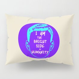 The Bright Side Of Humanity Pillow Sham