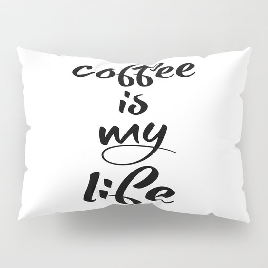 coffee is my life Pillow Sham