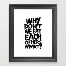 Why don't we eat each others heart? | Light Framed Art Print