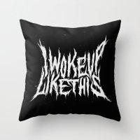 i woke up like this Throw Pillows featuring I Woke Up Like This by Corinne Alexandra