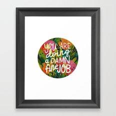 You Are Doing a Damn Fine Job Framed Art Print