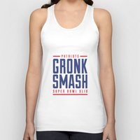 patriots Tank Tops featuring Gronk Smash Superbowl by PatsSwag