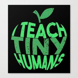 I Teach Tiny Humans - Funny Gifts for Teachers Canvas Print