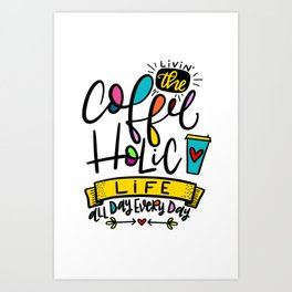 Living the Coffeeholic Life Art Print