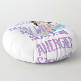 Maybe She's Born With It Maybe It's Seasonal Allergies Floor Pillow