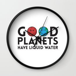 Good Planets Have Liquid Water Gift Wall Clock