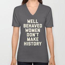 Well Behaved Women Feminist Quote Unisex V-Neck