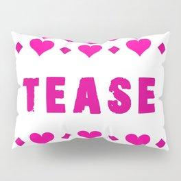 Tease - pink Pillow Sham