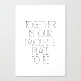 TOGETHER IS OUR FAVOURITE PLACE TO BE – Quote Canvas Print