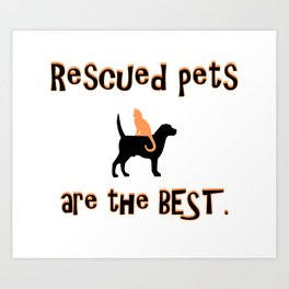 Rescued Pets are the Best Art Print
