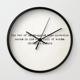 """""""The two of us snuggled like quotation marks in his room full of words."""" -Michelle Hodkin Wall Clock"""