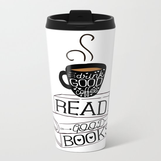 Drink Good Coffee, Read Good Books Metal Travel Mug