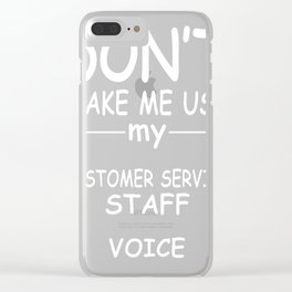 CUSTOMER-SERVICE-STAFF-tshirt,-my-CUSTOMER-SERVICE-STAFF-voice Clear iPhone Case