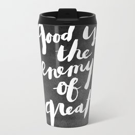 Good is the Enemy of Great Quote (Watercolour) Metal Travel Mug