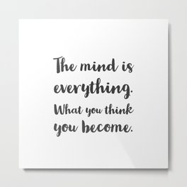 The mind is everything. What you think you become. Buddhist Quote Metal Print