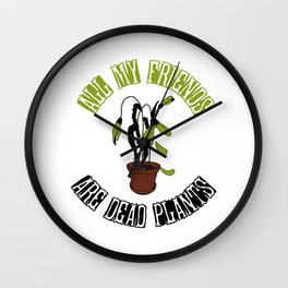 All my friends are dead plants 01 Wall Clock