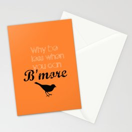 Why be less? When you can B'more! Stationery Cards