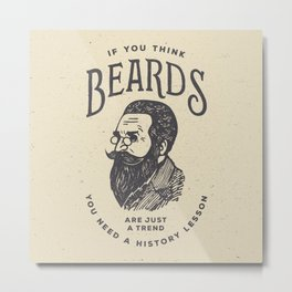 If You Think Beards are Just a Trend You Need a History Lesson Metal Print